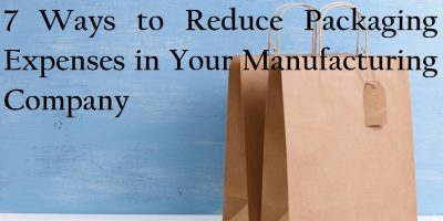 7 Ways to Reduce Packaging Expenses in Your Manufacturing Company